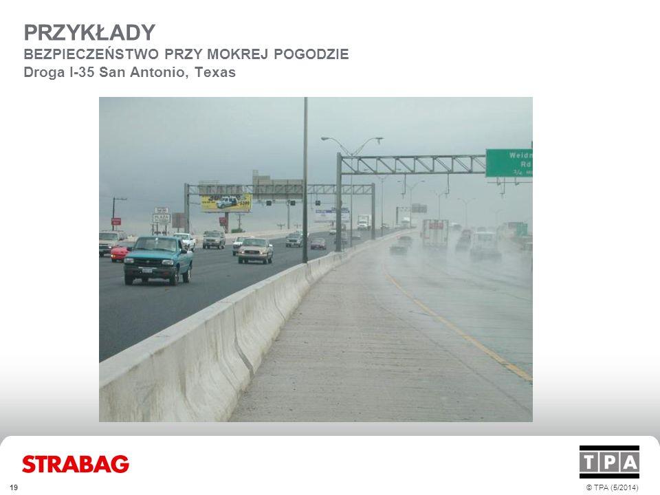 PRZYKŁADY BEZPIECZEŃSTWO PRZY MOKREJ POGODZIE Droga I-35 San Antonio, Texas © TPA (5/2014)19