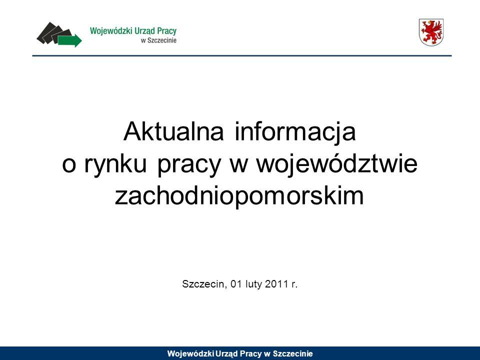 Wojewódzki Urząd Pracy w Szczecinie Aktualna informacja o rynku pracy w województwie zachodniopomorskim Szczecin, 01 luty 2011 r.