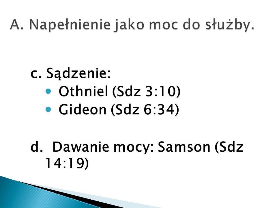 c. Sądzenie: Othniel (Sdz 3:10) Gideon (Sdz 6:34) d. Dawanie mocy: Samson (Sdz 14:19)