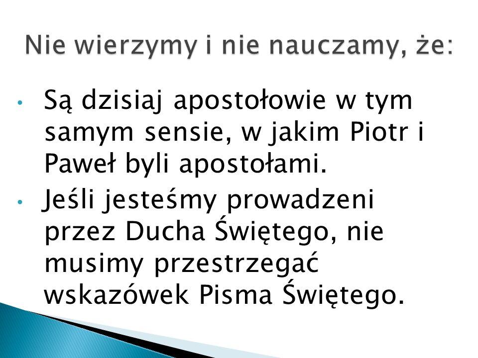 Są dzisiaj apostołowie w tym samym sensie, w jakim Piotr i Paweł byli apostołami.