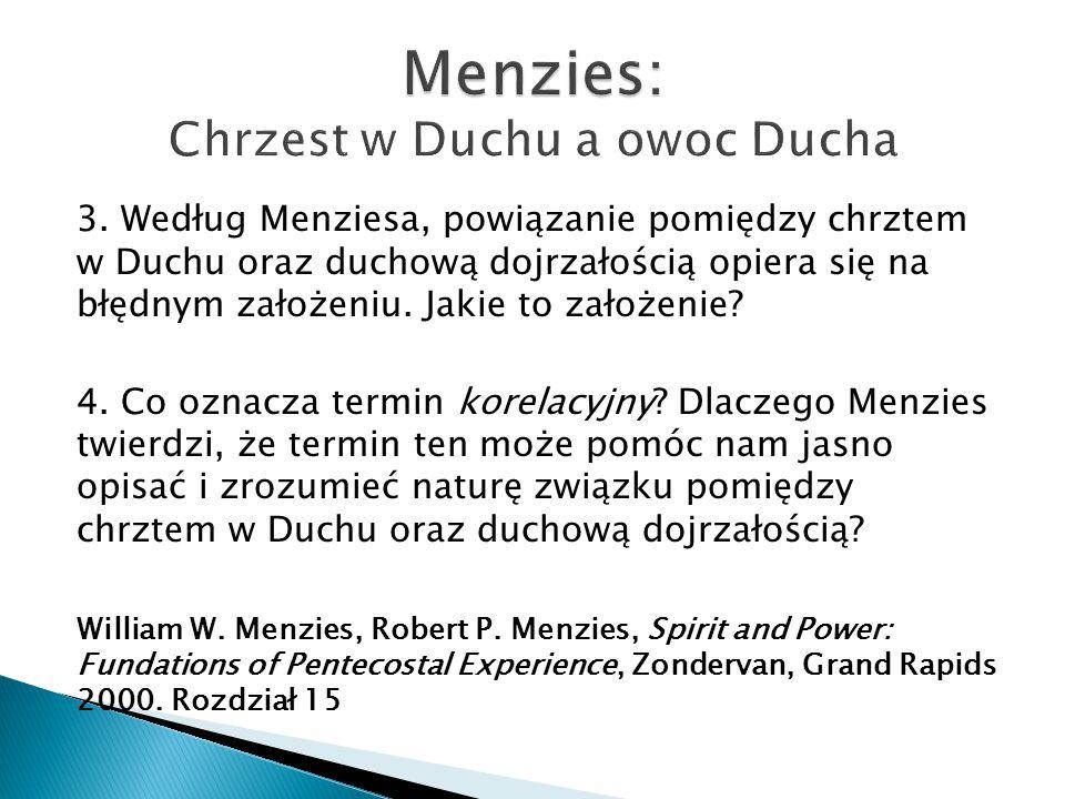 3. Według Menziesa, powiązanie pomiędzy chrztem w Duchu oraz duchową dojrzałością opiera się na błędnym założeniu. Jakie to założenie? 4. Co oznacza t