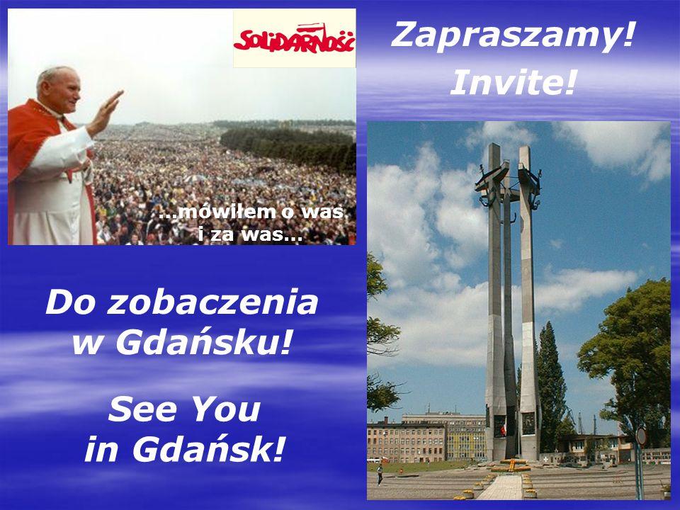 Do zobaczenia w Gdańsku! Zapraszamy! See You in Gdańsk! Invite! …mówiłem o was i za was…