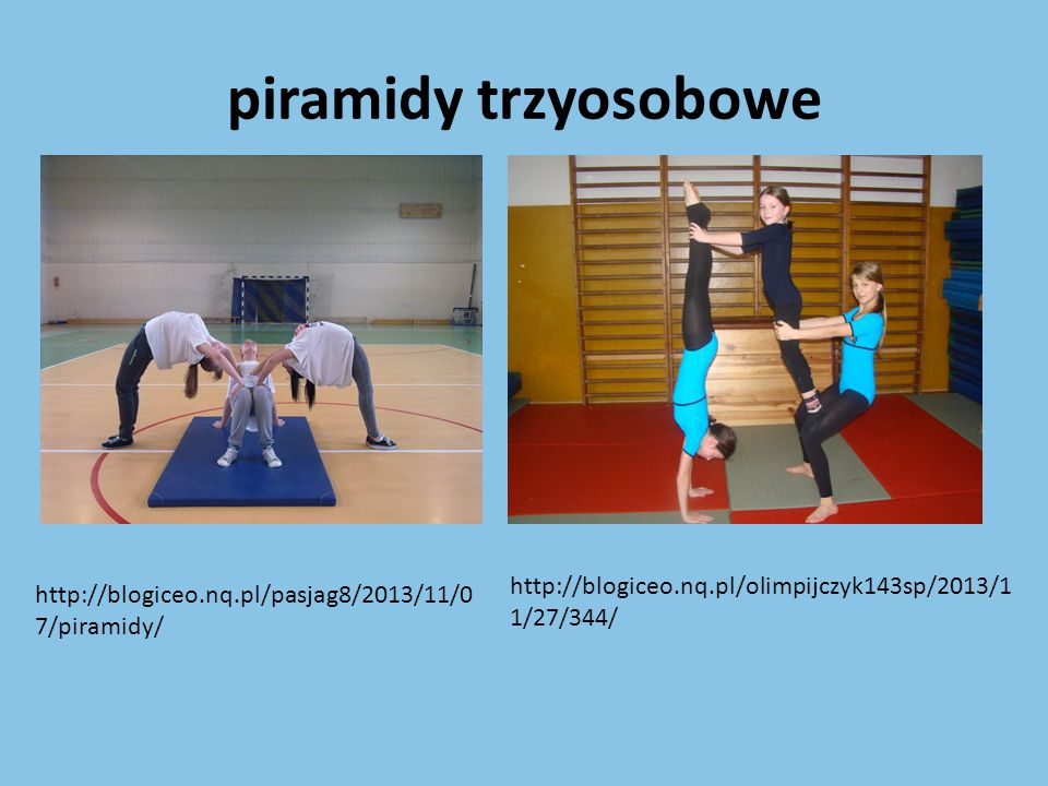 piramidy dwuosobowe www.ssp101.olsztyn.pl/gimnastyka -piramidy/ http://www.reymontsport.pl/gimnastyka.html