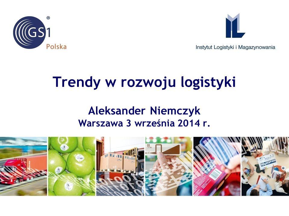 Trendy w rozwoju logistyki Aleksander Niemczyk Warszawa 3 września 2014 r.