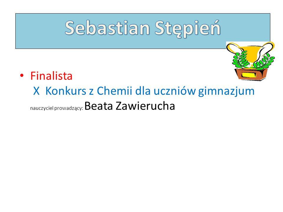 Finalista X Konkurs z Chemii dla uczniów gimnazjum nauczyciel prowadzący: Beata Zawierucha