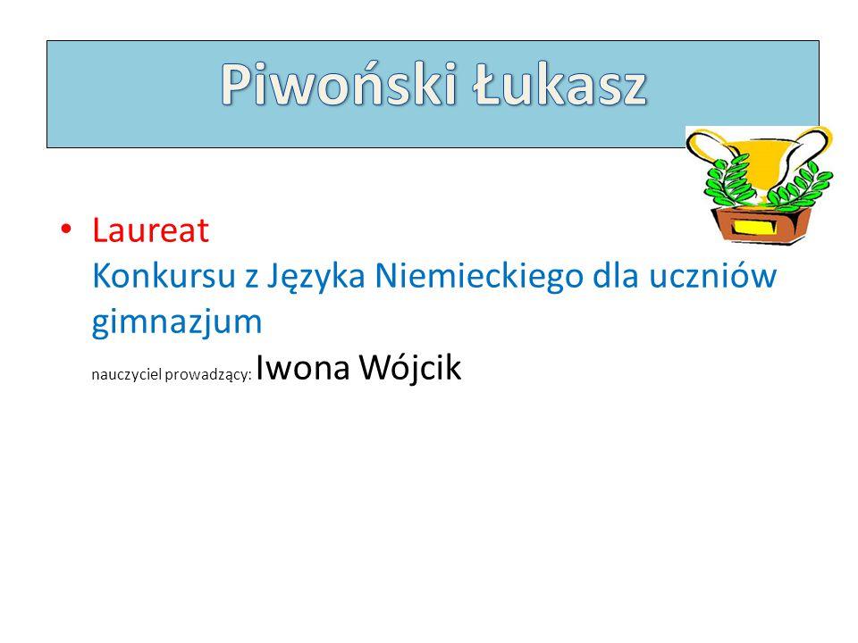 Laureat Konkursu z Języka Niemieckiego dla uczniów gimnazjum nauczyciel prowadzący: Iwona Wójcik