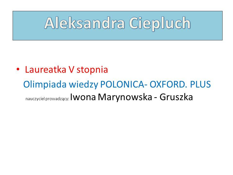 Laureatka V stopnia Olimpiada wiedzy POLONICA- OXFORD.