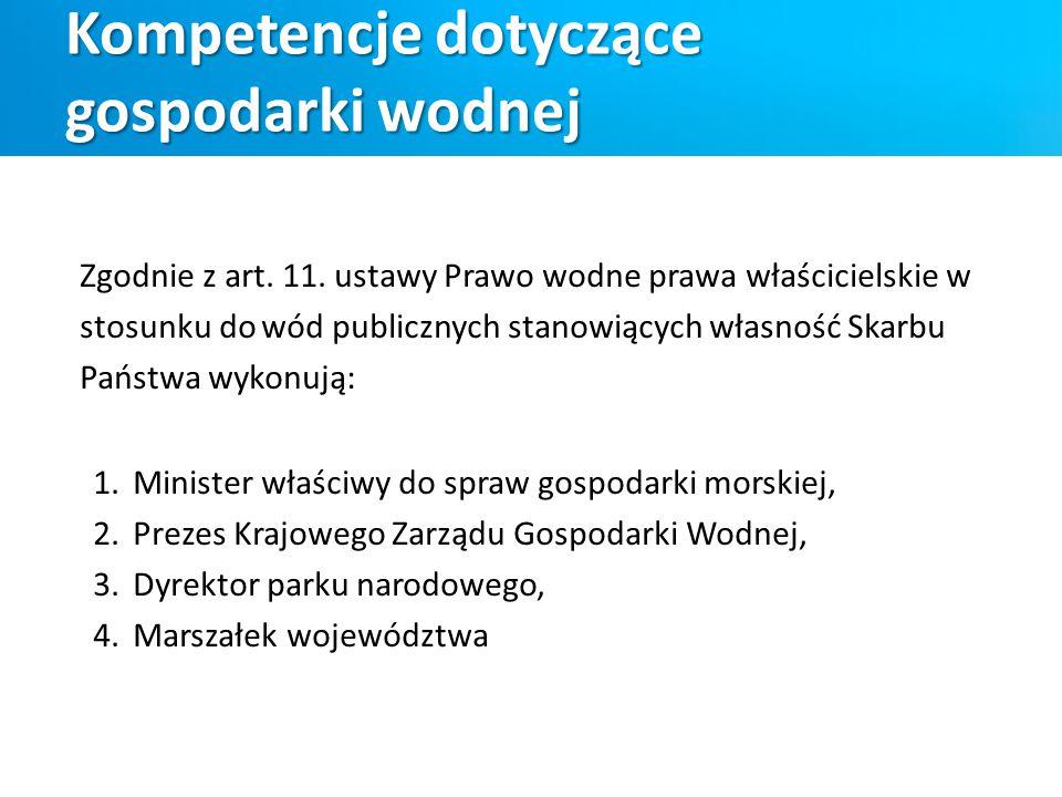 Zgodnie z art. 11. ustawy Prawo wodne prawa właścicielskie w stosunku do wód publicznych stanowiących własność Skarbu Państwa wykonują: 1.Minister wła
