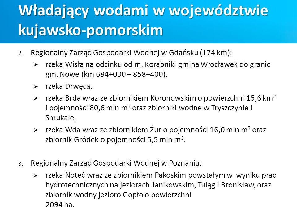 2. Regionalny Zarząd Gospodarki Wodnej w Gdańsku (174 km):  rzeka Wisła na odcinku od m. Korabniki gmina Włocławek do granic gm. Nowe (km 684+000 – 8