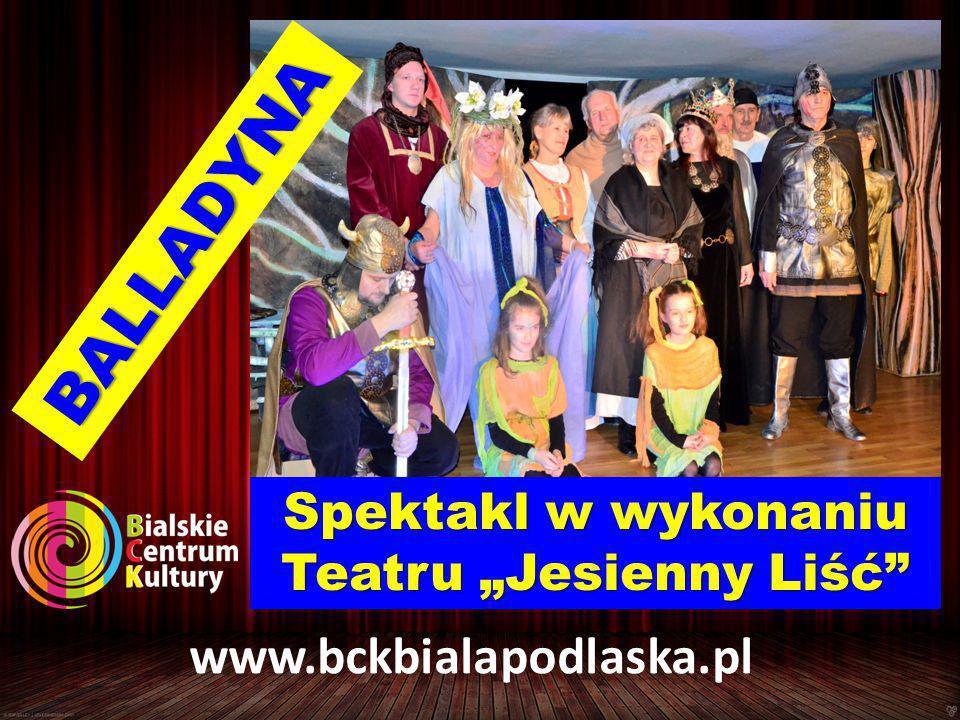 """Spektakl w wykonaniu Teatru """"Jesienny Liść BALLADYNA www.bckbialapodlaska.pl"""