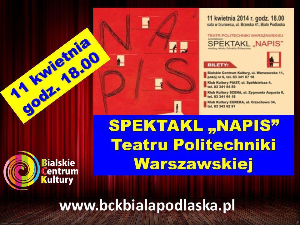 """11 kwietnia godz. 18.00 SPEKTAKL """"NAPIS Teatru Politechniki Warszawskiej"""