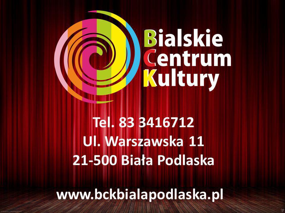 Tel. 83 3416712 Ul. Warszawska 11 21-500 Biała Podlaska www.bckbialapodlaska.pl