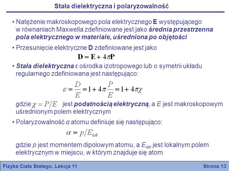 Fizyka Ciała Stałego, Lekcja 11 Strona 13 Stała dielektryczna i polaryzowalność Natężenie makroskopowego pola elektrycznego E występującego w równania