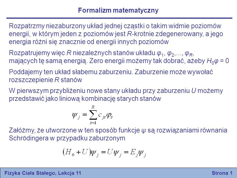 Fizyka Ciała Stałego, Lekcja 11 Strona 1 Formalizm matematyczny Rozpatrzmy niezaburzony układ jednej cząstki o takim widmie poziomów energii, w którym