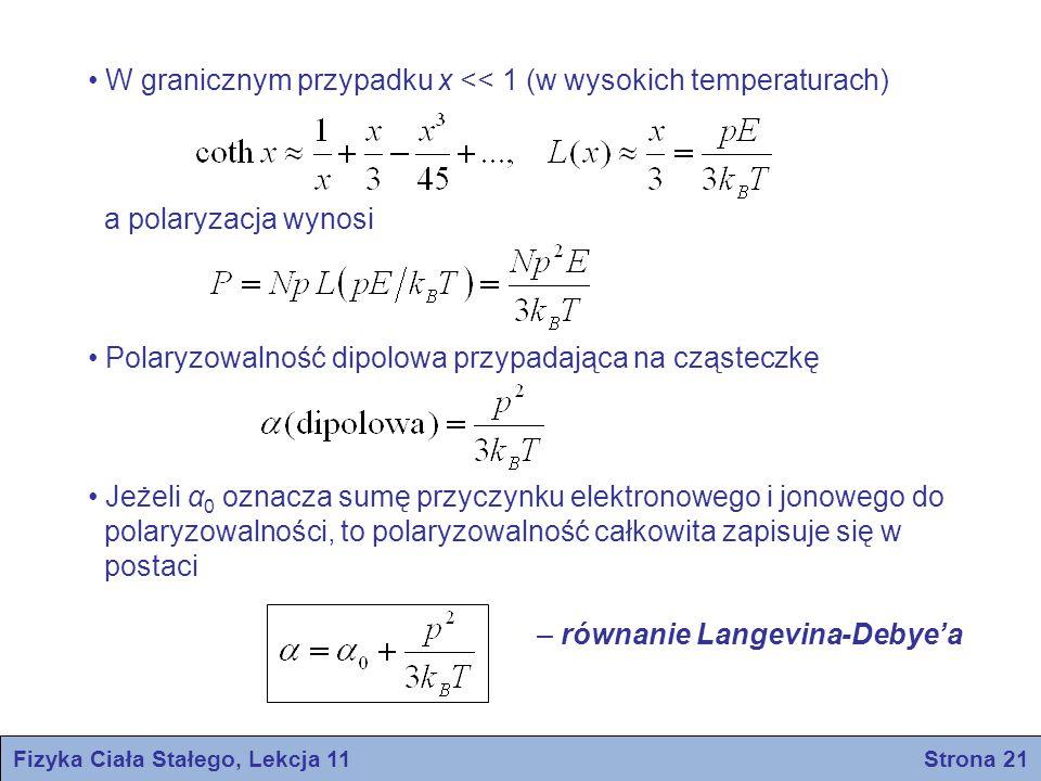 Fizyka Ciała Stałego, Lekcja 11 Strona 21 W granicznym przypadku x << 1 (w wysokich temperaturach) a polaryzacja wynosi Polaryzowalność dipolowa przyp