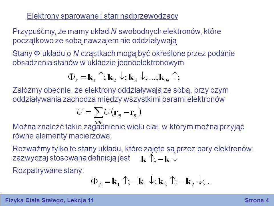 Fizyka Ciała Stałego, Lekcja 11 Strona 4 Elektrony sparowane i stan nadprzewodzący Przypuśćmy, że mamy układ N swobodnych elektronów, które początkowo