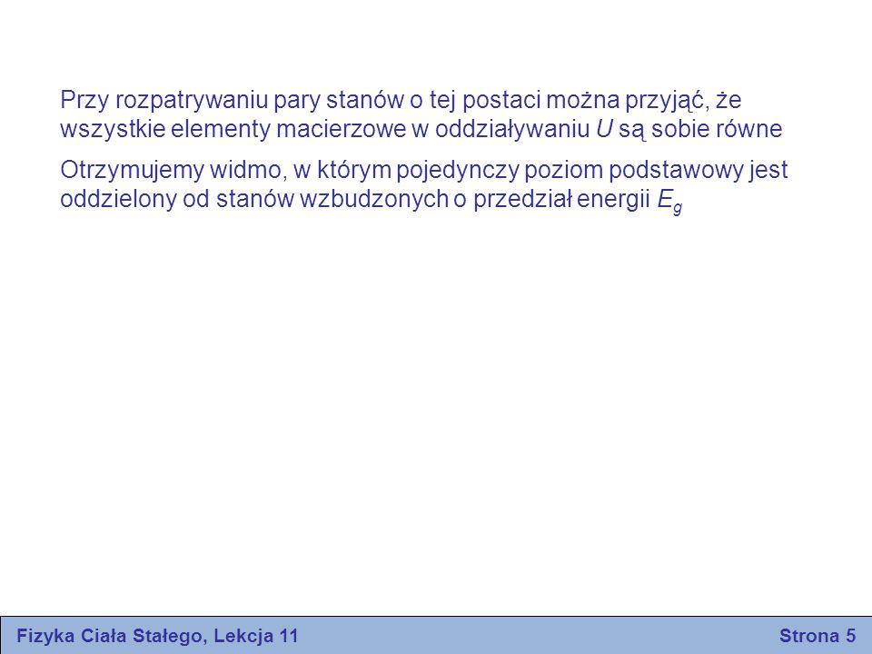 Fizyka Ciała Stałego, Lekcja 11 Strona 16 Przyczynek elektronowy wynika z przesunięcia elektronów w atomie względem jadra Przyczynek jonowy wynika z przesunięcia i deformacji naładowanego jonu w stosunku do innych jonów Polaryzowalność dipolowa występuje w substancji zbudowanej z cząsteczek mających trwały elektryczny moment dipolowy; cząsteczki te mogą zmienić swoje orientacje pod wpływem przyłożonego pola elektrycznego W zakresie częstości optycznych stała dielektryczna pochodzi prawie całkowicie od polaryzowalności elektronowej Przyczynki dipolowe i jonowe są przy wysokich częstościach małe ze względu na bezwładność cząsteczek i jonów W zakresie częstości optycznych wzór Clausiusa-Mossotiego przyjmuje postać gdzie n 2 = ε, i n jest współczynnikiem załamania