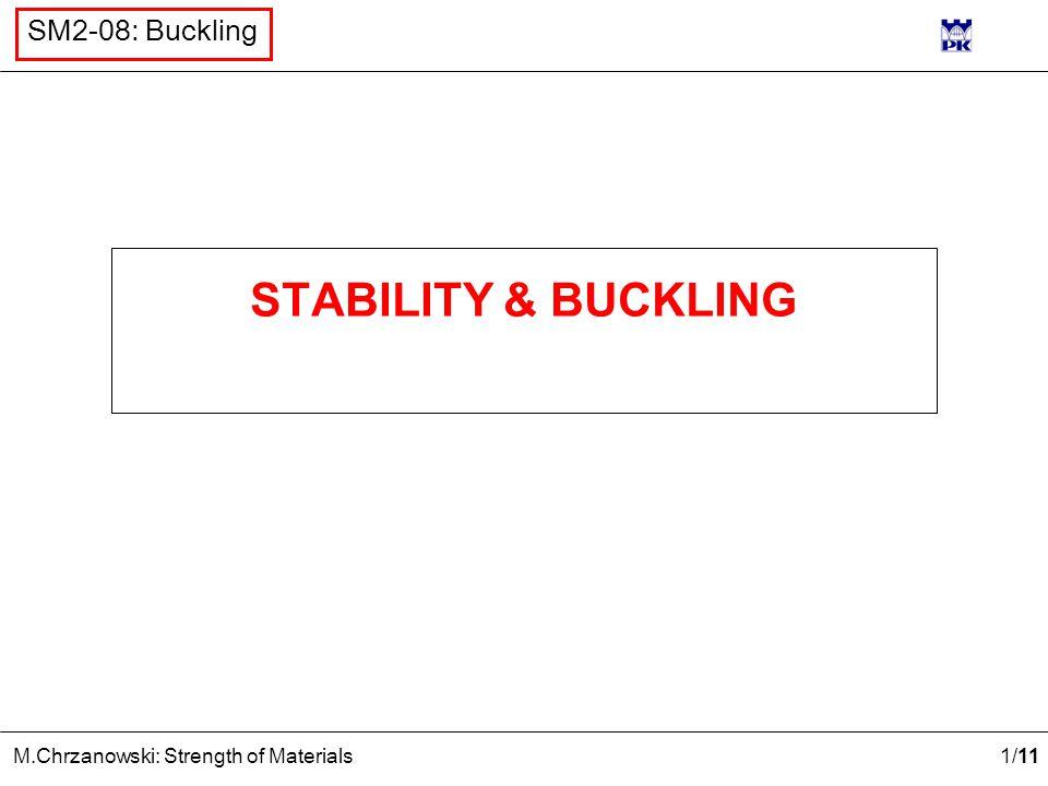 1 /11 M.Chrzanowski: Strength of Materials SM2-08: Buckling STABILITY & BUCKLING