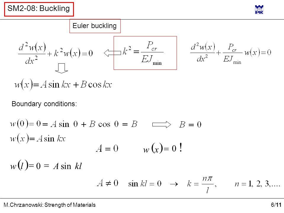 6 /11 M.Chrzanowski: Strength of Materials SM2-08: Buckling Boundary conditions:  klAlwsin0   xw 0 !  Euler buckling