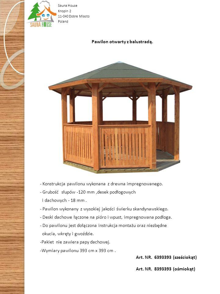 Sauna House Knopin 2 11-040 Dobre Miasto Poland - Konstrukcja altany wykonana z drewna impregnowanego. - Grubość słupów- 120 mm, desek podłogowych i d
