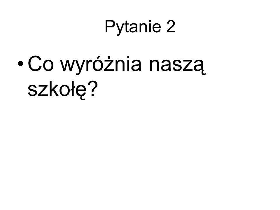 Pytanie 2 Co wyróżnia naszą szkołę?