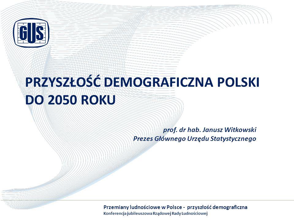 PRZYSZŁOŚĆ DEMOGRAFICZNA POLSKI DO 2050 ROKU prof. dr hab. Janusz Witkowski Prezes Głównego Urzędu Statystycznego Przemiany ludnościowe w Polsce - prz