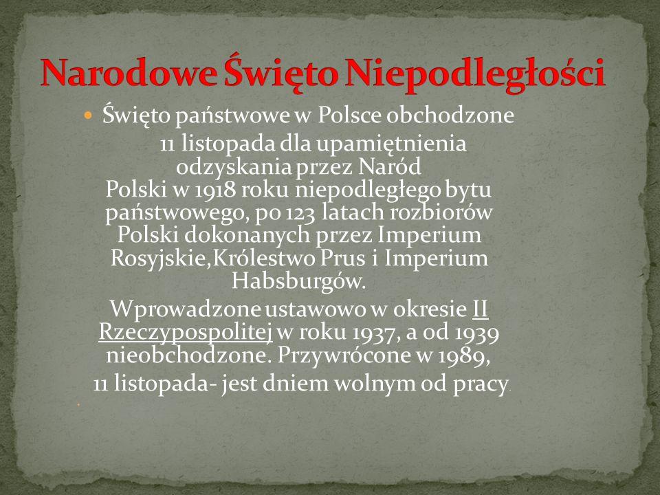 Święto państwowe w Polsce obchodzone 11 listopada dla upamiętnienia odzyskania przez Naród Polski w 1918 roku niepodległego bytu państwowego, po 123 latach rozbiorów Polski dokonanych przez Imperium Rosyjskie,Królestwo Prus i Imperium Habsburgów.