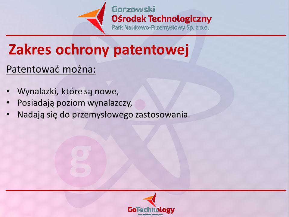 Zakres ochrony patentowej Patentować można: Wynalazki, które są nowe, Posiadają poziom wynalazczy, Nadają się do przemysłowego zastosowania.