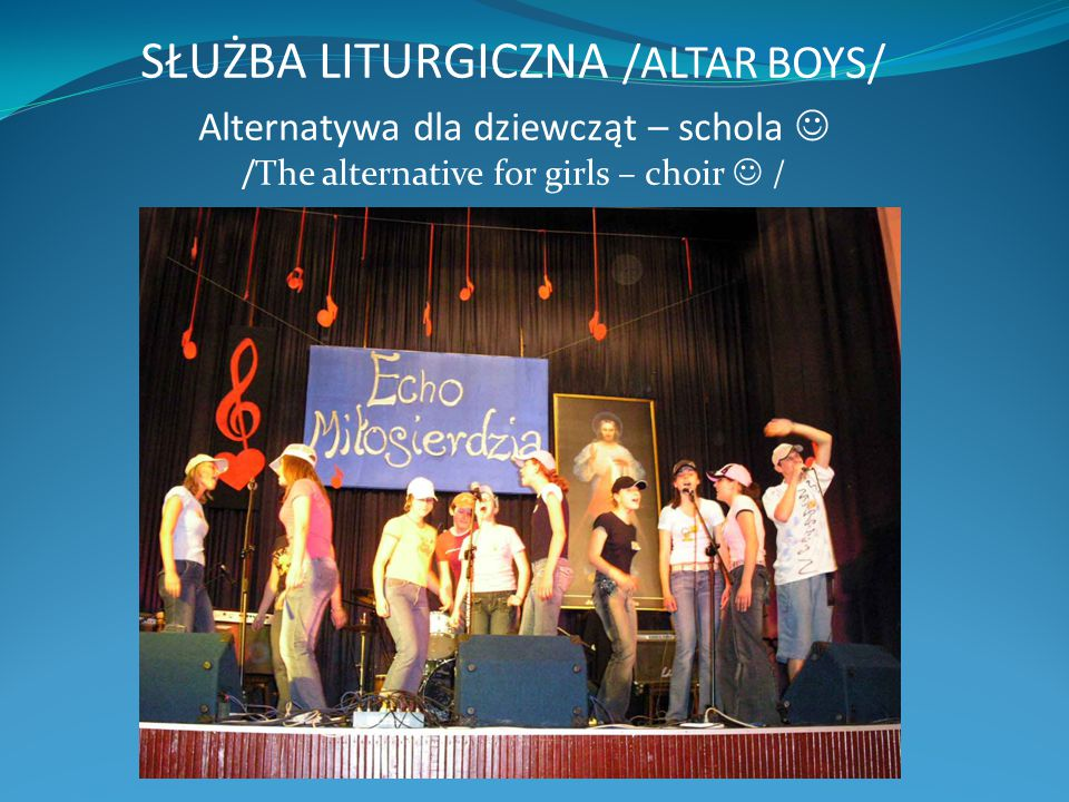 SŁUŻBA LITURGICZNA /ALTAR BOYS/ Alternatywa dla dziewcząt – schola /The alternative for girls – choir /