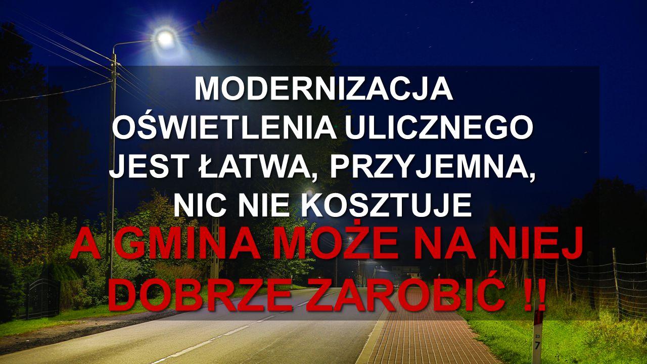 www.eltast.pl MODERNIZACJA OŚWIETLENIA ULICZNEGO JEST ŁATWA, PRZYJEMNA, NIC NIE KOSZTUJE A GMINA MOŻE NA NIEJ DOBRZE ZAROBIĆ !! A GMINA MOŻE NA NIEJ D