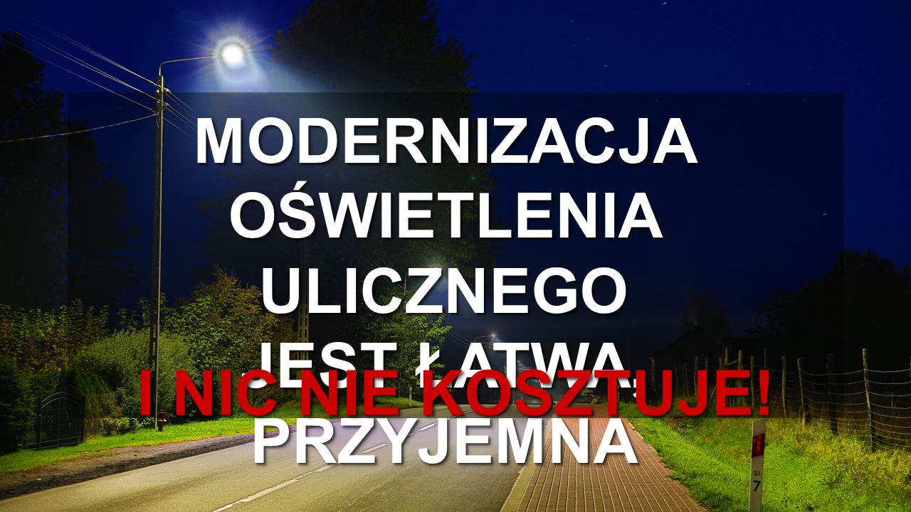 www.eltast.pl MODERNIZACJA OŚWIETLENIA ULICZNEGO JEST ŁATWA, PRZYJEMNA I NIC NIE KOSZTUJE! I NIC NIE KOSZTUJE!