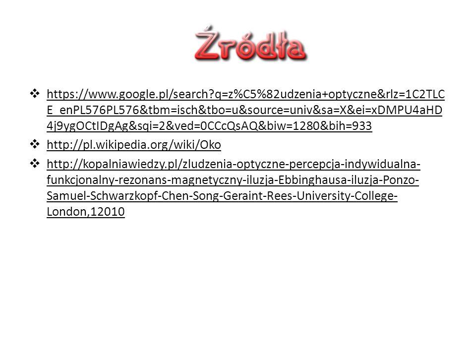  https://www.google.pl/search?q=z%C5%82udzenia+optyczne&rlz=1C2TLC E_enPL576PL576&tbm=isch&tbo=u&source=univ&sa=X&ei=xDMPU4aHD 4j9ygOCtIDgAg&sqi=2&ve
