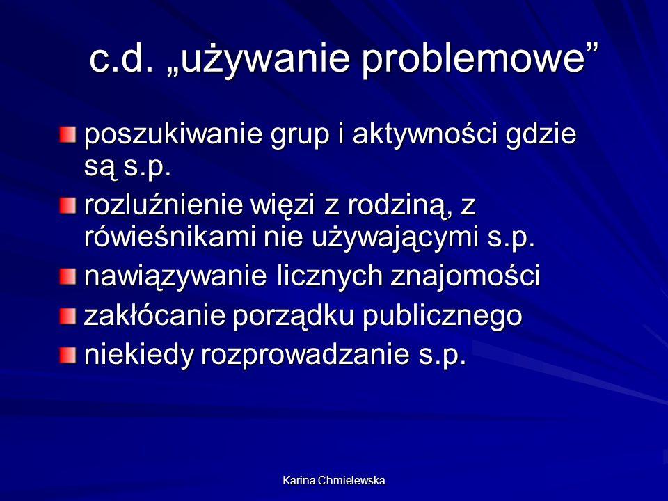 """Karina Chmielewska c.d. """"używanie problemowe"""" poszukiwanie grup i aktywności gdzie są s.p. rozluźnienie więzi z rodziną, z rówieśnikami nie używającym"""