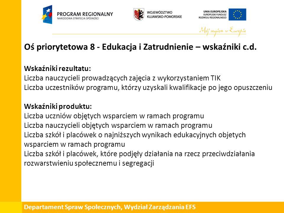 Departament Spraw Społecznych, Wydział Zarządzania EFS Oś priorytetowa 8 - Edukacja i Zatrudnienie – wskaźniki c.d.