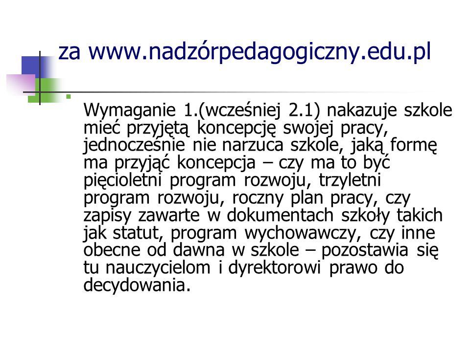 za www.nadzórpedagogiczny.edu.pl Wymaganie 1.(wcześniej 2.1) nakazuje szkole mieć przyjętą koncepcję swojej pracy, jednocześnie nie narzuca szkole, ja