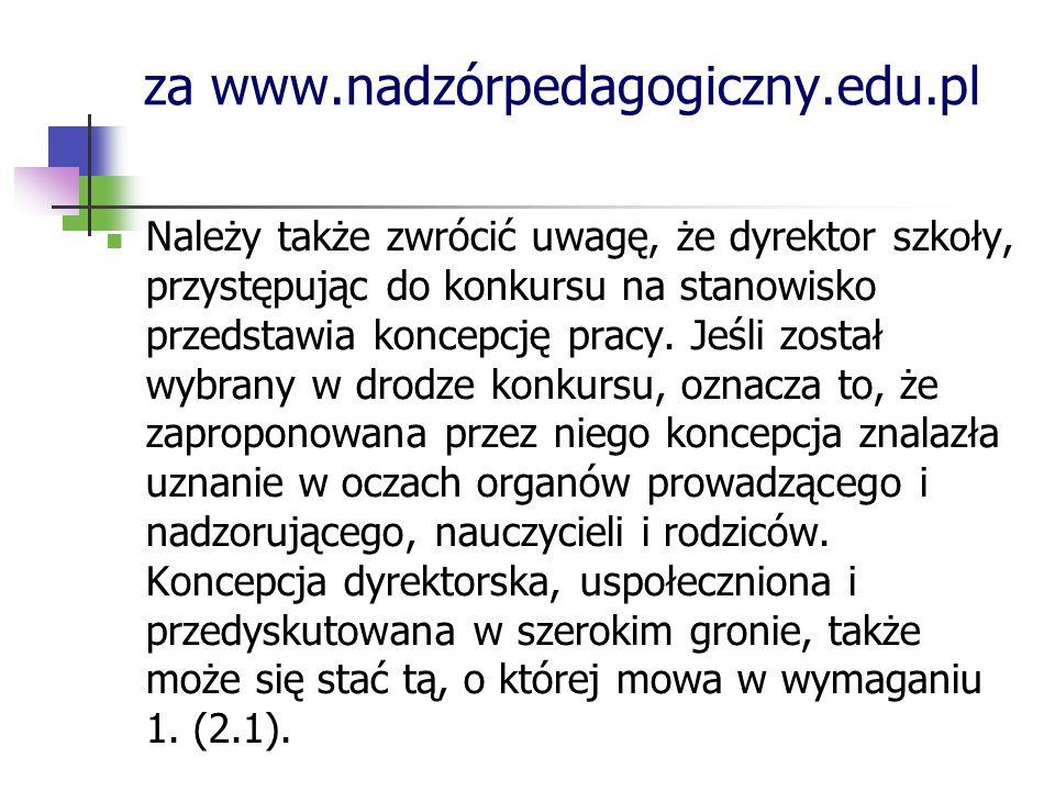 za www.nadzórpedagogiczny.edu.pl Należy także zwrócić uwagę, że dyrektor szkoły, przystępując do konkursu na stanowisko przedstawia koncepcję pracy. J