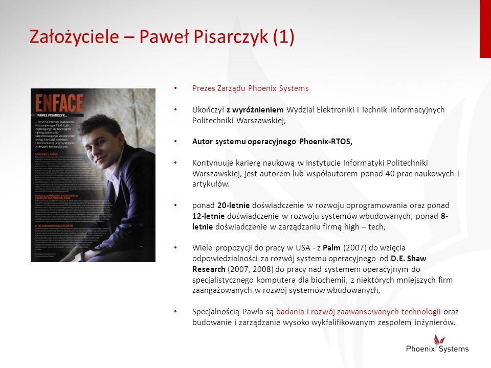 Założyciele – Paweł Pisarczyk (1) Prezes Zarządu Phoenix Systems Ukończył z wyróżnieniem Wydział Elektroniki i Technik Informacyjnych Politechniki War