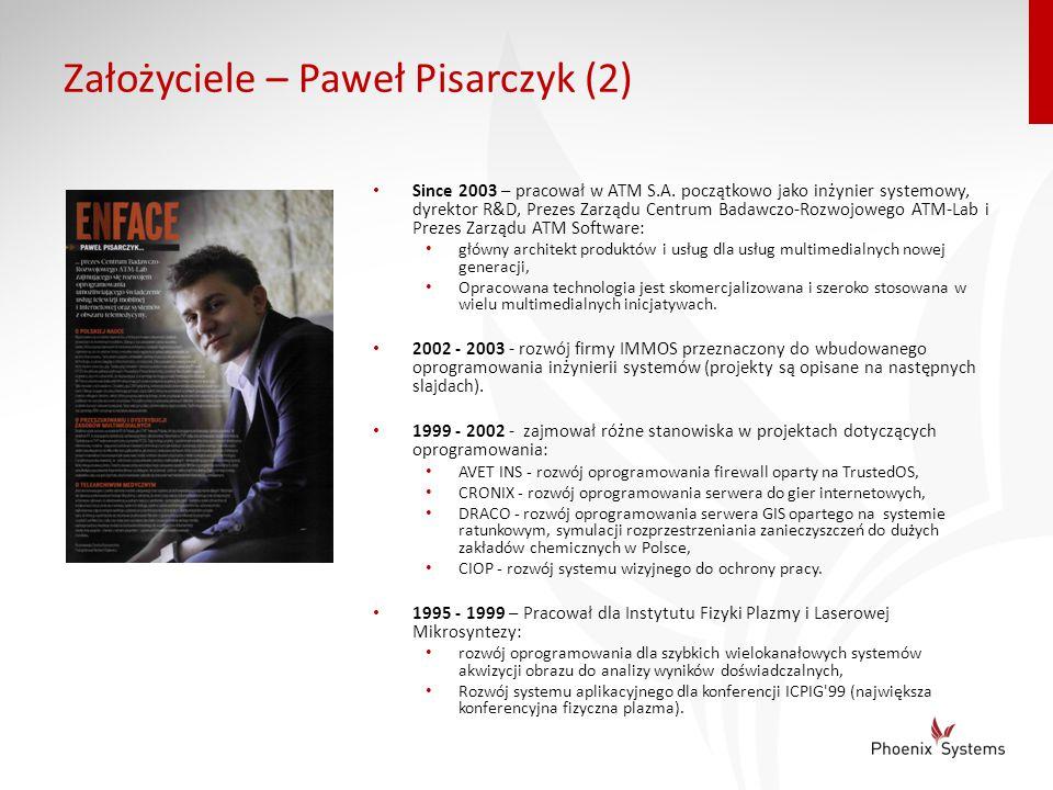Założyciele – Paweł Pisarczyk (2) Since 2003 – pracował w ATM S.A. początkowo jako inżynier systemowy, dyrektor R&D, Prezes Zarządu Centrum Badawczo-R