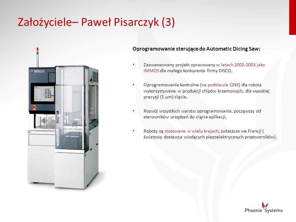 Założyciele– Paweł Pisarczyk (3) Oprogramowanie sterujące do Automatic Dicing Saw: Zaawansowany projekt opracowany w latach 2002-2003 jako IMMOS dla m