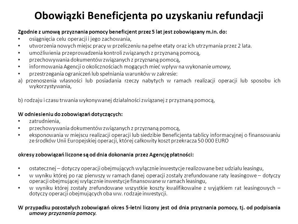 Obowiązki Beneficjenta po uzyskaniu refundacji Zgodnie z umową przyznania pomocy beneficjent przez 5 lat jest zobowiązany m.in. do: osiągnięcia celu o