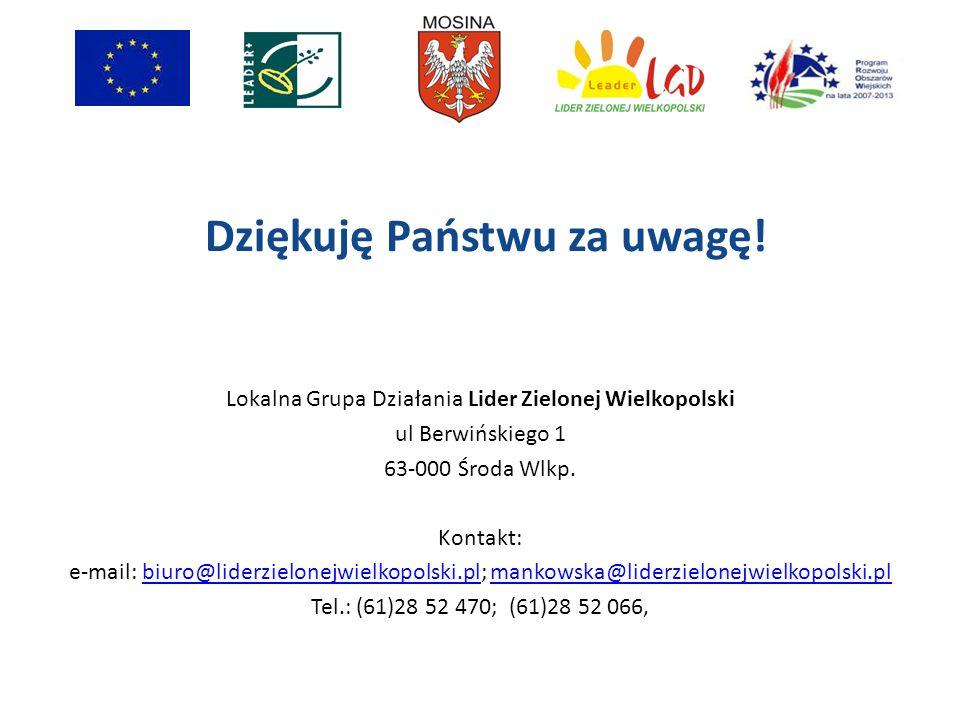 Dziękuję Państwu za uwagę! Lokalna Grupa Działania Lider Zielonej Wielkopolski ul Berwińskiego 1 63-000 Środa Wlkp. Kontakt: e-mail: biuro@liderzielon