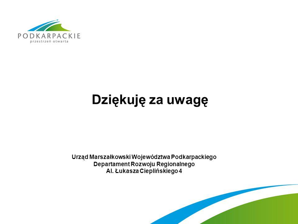 Dziękuję za uwagę Urząd Marszałkowski Województwa Podkarpackiego Departament Rozwoju Regionalnego Al. Łukasza Cieplińskiego 4