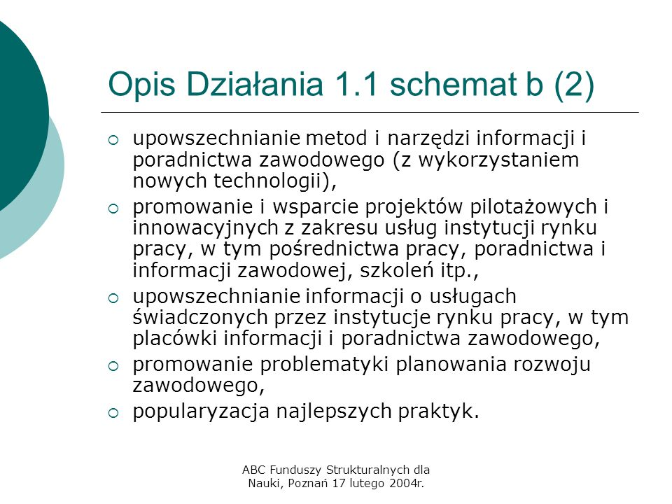 ABC Funduszy Strukturalnych dla Nauki, Poznań 17 lutego 2004r. Opis Działania 1.1 schemat b (2)  upowszechnianie metod i narzędzi informacji i poradn