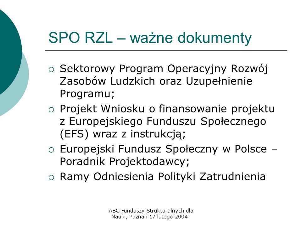 ABC Funduszy Strukturalnych dla Nauki, Poznań 17 lutego 2004r. SPO RZL – ważne dokumenty  Sektorowy Program Operacyjny Rozwój Zasobów Ludzkich oraz U