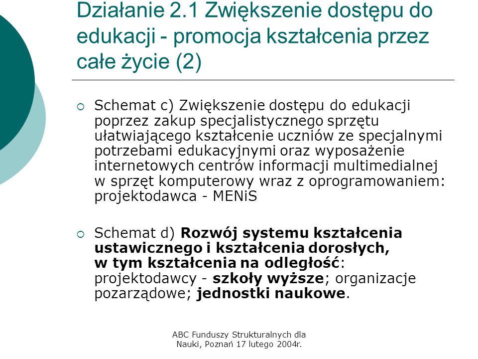 ABC Funduszy Strukturalnych dla Nauki, Poznań 17 lutego 2004r. Działanie 2.1 Zwiększenie dostępu do edukacji - promocja kształcenia przez całe życie (