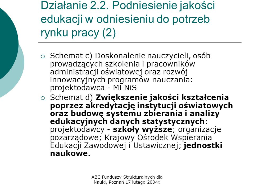 ABC Funduszy Strukturalnych dla Nauki, Poznań 17 lutego 2004r. Działanie 2.2. Podniesienie jakości edukacji w odniesieniu do potrzeb rynku pracy (2) 