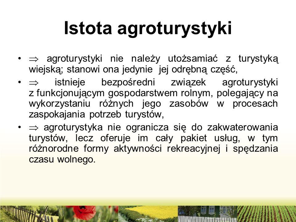 Istota agroturystyki  agroturystyki nie należy utożsamiać z turystyką wiejską; stanowi ona jedynie jej odrębną część,  istnieje bezpośredni związek