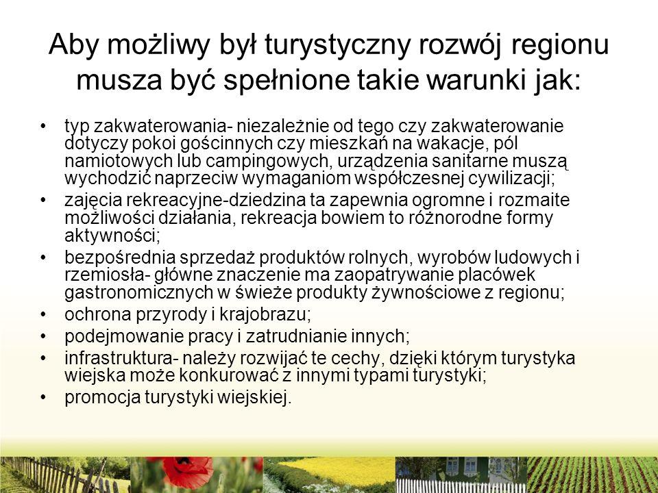 Aby możliwy był turystyczny rozwój regionu musza być spełnione takie warunki jak: typ zakwaterowania- niezależnie od tego czy zakwaterowanie dotyczy p