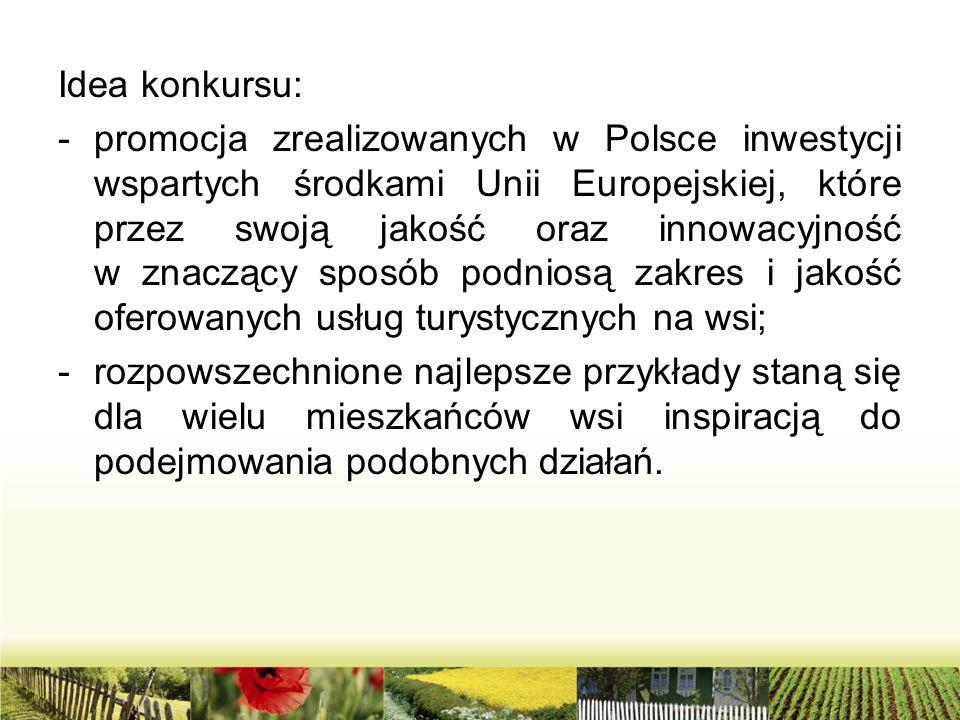 Idea konkursu: -promocja zrealizowanych w Polsce inwestycji wspartych środkami Unii Europejskiej, które przez swoją jakość oraz innowacyjność w znaczą