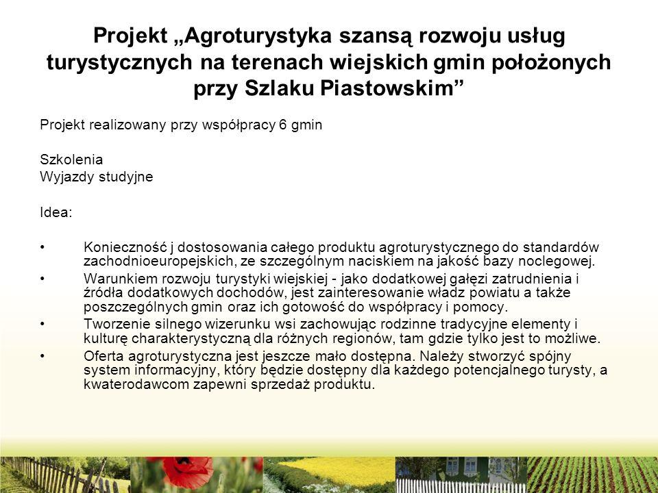 """Projekt """"Agroturystyka szansą rozwoju usług turystycznych na terenach wiejskich gmin położonych przy Szlaku Piastowskim"""" Projekt realizowany przy wspó"""